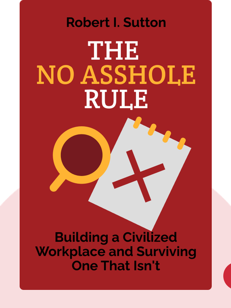 The No Asshole Rule: Building a Civilized Workplace and Surviving One That Isn't von Robert I. Sutton