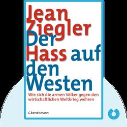 Der Hass auf den Westen: Wie sich die armen Völker gegen den wirtschaftlichen Weltkrieg wehren by Jean Ziegler