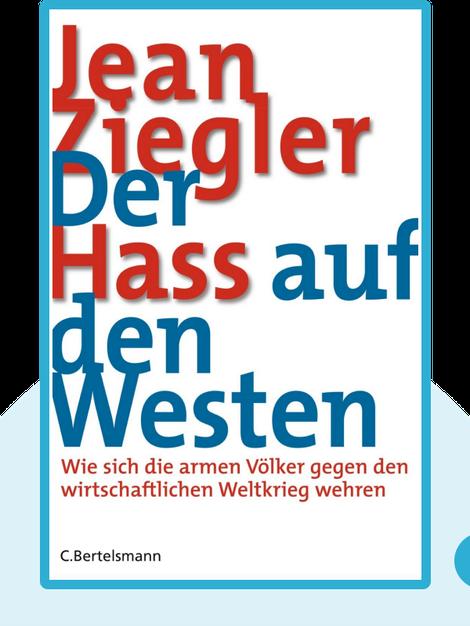 Der Hass auf den Westen: Wie sich die armen Völker gegen den wirtschaftlichen Weltkrieg wehren von Jean Ziegler