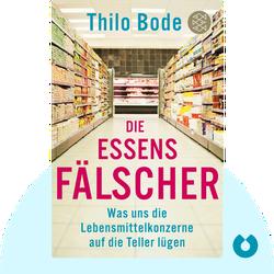 Die Essensfälscher: Was uns die Lebensmittelkonzerne auf die Teller lügen von Thilo Bode