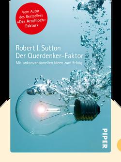 Der Querdenker-Faktor: Mit unkonventionellen Ideen zum Erfolg by Robert I. Sutton