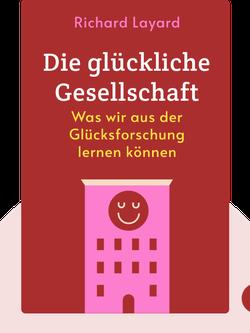 Die glückliche Gesellschaft: Was wir aus der Glücksforschung lernen können von Richard Layard