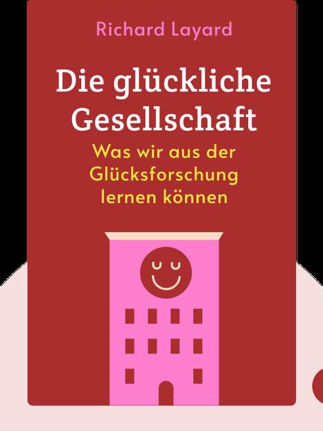 Die glückliche Gesellschaft: Was wir aus der Glücksforschung lernen können by Richard Layard