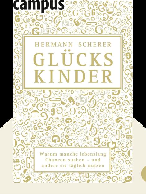 Glückskinder: Warum manche lebenslang Chancen suchen – und andere sie täglich nutzen by Hermann Scherer
