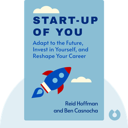 Start-up of You: Adapt to the Future, Invest in Yourself, and Transform Your Career by Reid Hoffman and Ben Casnocha