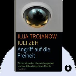 Angriff auf die Freiheit: Sicherheitswahn, Überwachungsstaat und der Abbau bürgerlicher Rechte von Ilija Trojanow und Juli Zeh