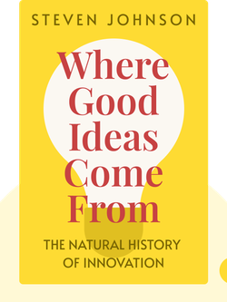 Where Good Ideas Come From: The Natural History of Innovation by Steven Johnson