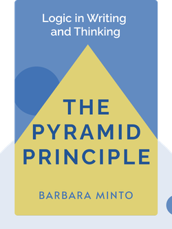 The Pyramid Principle: Logic in Writing and Thinking by Barbara Minto