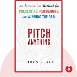 Pitch Anything: An Innovative Method for Presenting, Persuading, and Winning the Deal von Oren Klaff
