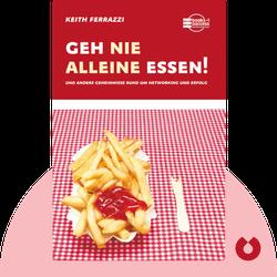 Geh nie alleine essen!: und andere Geheimnisse rund um Networking und Erfolg  von Keith Ferrazzi & Tahl Raz