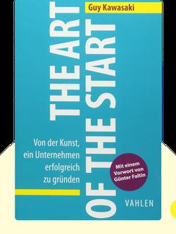The Art of the Start: Von der Kunst, ein Unternehmen erfolgreich zu gründen by Guy Kawasaki