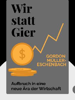 Wir statt Gier: Aufbruch in eine neue Ära der Wirtschaft by Gordon Müller-Eschenbach