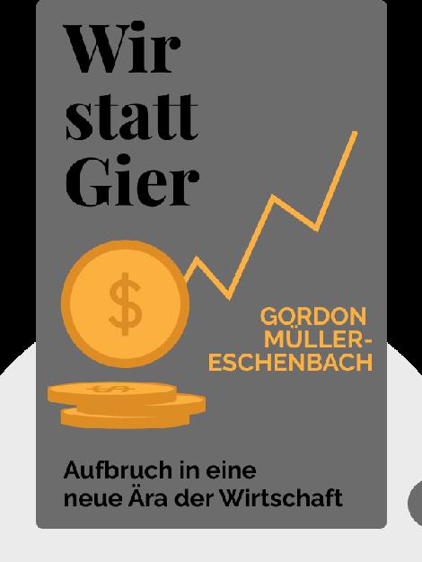 Wir statt Gier: Aufbruch in eine neue Ära der Wirtschaft von Gordon Müller-Eschenbach