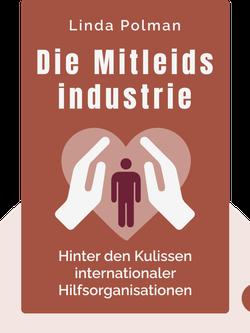 Die Mitleidsindustrie: Hinter den Kulissen internationaler Hilfsorganisationen by Linda Polman