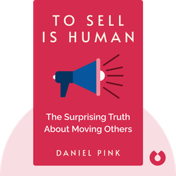 To Sell Is Human: The Surprising Truth About Moving Others by Daniel Pink