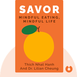 Savor: Mindful Eating, Mindful Life by Thich Nhat Hanh and Dr. Lilian Cheung