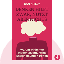 Denken hilft zwar, nützt aber nichts: Warum wir immer wieder unvernünftige Entscheidungen treffen by Dan Ariely