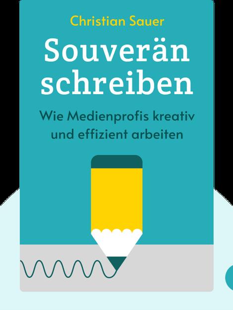Souverän schreiben: Klassetexte ohne Stress: Wie Medienprofis kreativ und effizient arbeiten von Christian Sauer