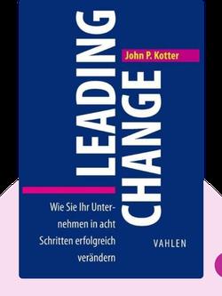 Leading Change: Wie Sie Ihr Unternehmen in acht Schritten erfolgreich verändern by John P. Kotter