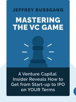 Mastering the VC Game: A Venture Capital Insider Reveals How to Get from Start-up to IPO on YOUR Terms von Jeffrey Bussgang