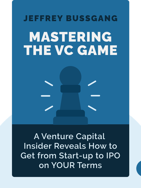 Mastering the VC Game: A Venture Capital Insider Reveals How to Get from Start-up to IPO on YOUR Terms by Jeffrey Bussgang