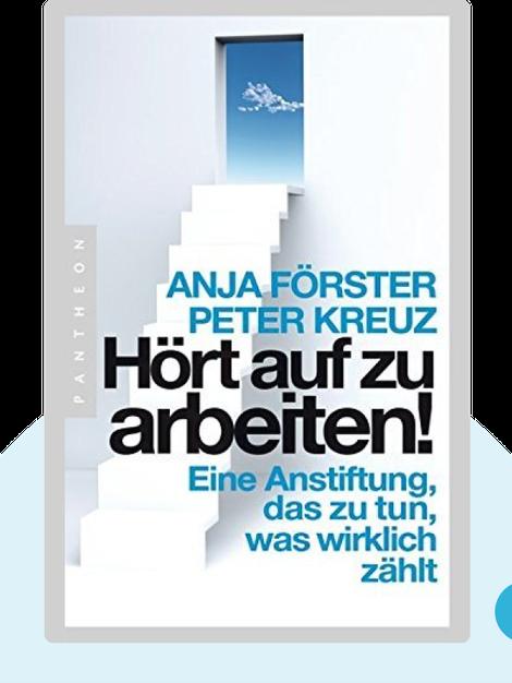 Hört auf zu arbeiten!: Eine Anstiftung, das zu tun, was wirklich zählt by Anja Förster & Peter Kreuz