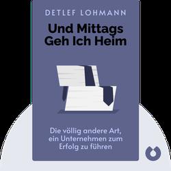 Und mittags geh ich heim: Die völlig andere Art, ein Unternehmen zum Erfolg zu führen von Detlef Lohmann