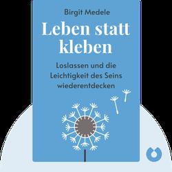 Leben statt kleben: Loslassen, Ballast abwerfen und die Leichtigkeit des Seins wiederentdecken von Birgit Medele