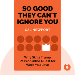 So Good They Can't Ignore You: Why Skills Trump Passion in the Quest for Work You Love von Cal Newport