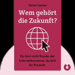 """Wem gehört die Zukunft?: """"Du bist nicht der Kunde der Internetkonzerne. Du bist ihr Produkt."""" von Jaron Lanier"""