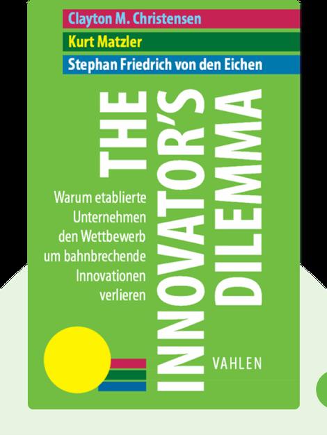 The Innovator's Dilemma: Warum etablierte Unternehmen den Wettbewerb um bahnbrechende Innovationen verlieren von Clayton M. Christensen