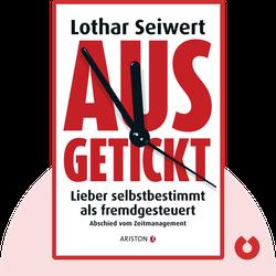 Ausgetickt: Lieber selbstbestimmt als fremdgesteuert. Abschied vom Zeitmanagement by Lothar Seiwert
