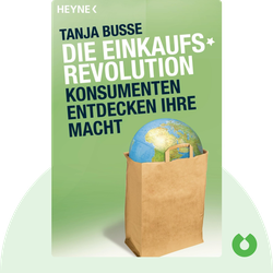 Die Einkaufsrevolution: Konsumenten entdecken ihre Macht von Tanja Busse