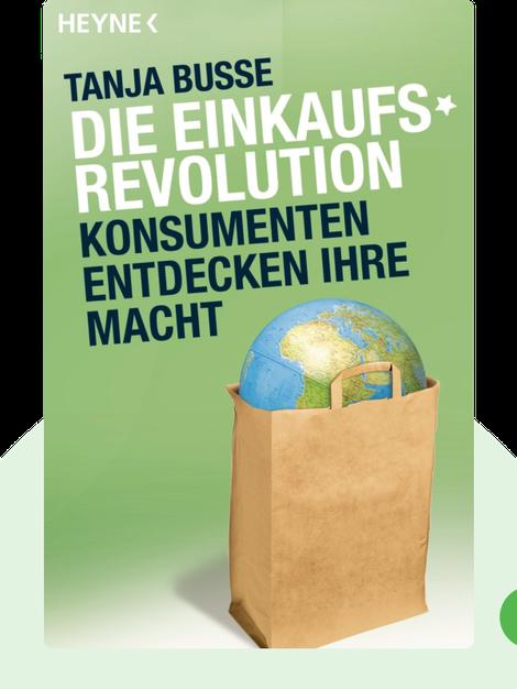 Die Einkaufsrevolution: Konsumenten entdecken ihre Macht by Tanja Busse
