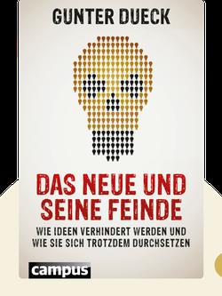 Das Neue und seine Feinde: Wie Ideen verhindert werden und wie sie sich trotzdem durchsetzen von Gunter Dueck