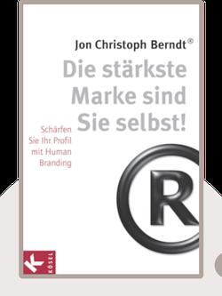 Die stärkste Marke sind Sie selbst!: Das Human Branding Praxisbuch von Jon Christoph Berndt