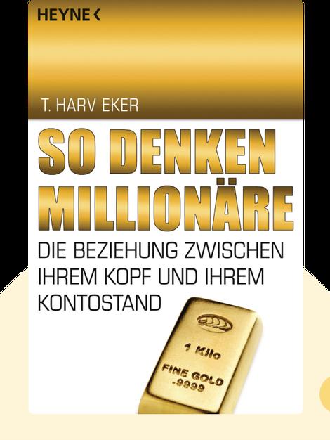 So denken Millionäre: Die Beziehung zwischen Ihrem Kopf und Ihrem Kontostand von T. Harv Eker