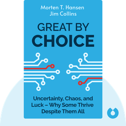 Great by Choice: Uncertainty, Chaos, and Luck – Why Some Thrive Despite Them All by Jim Collins & Morten T. Hansen