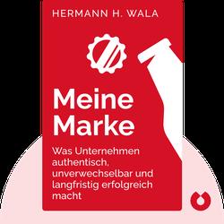 Meine Marke: Was Unternehmen authentisch, unverwechselbar und langfristig erfolgreich macht von Hermann H. Wala