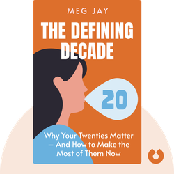 The Defining Decade: Why Your Twenties Matter – And How to Make the Most of Them Now by Meg Jay