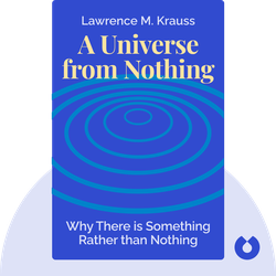 A Universe from Nothing: Why There is Something Rather than Nothing by Lawrence M. Krauss