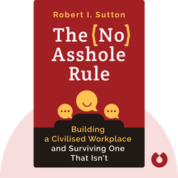 The No Asshole Rule: Building a Civilised Workplace and Surviving One That Isn't von Robert I. Sutton