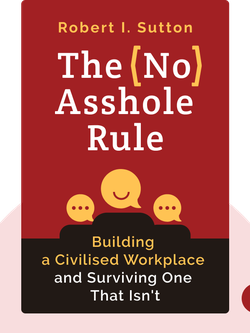 The No Asshole Rule: Building a Civilised Workplace and Surviving One That Isn't by Robert I. Sutton