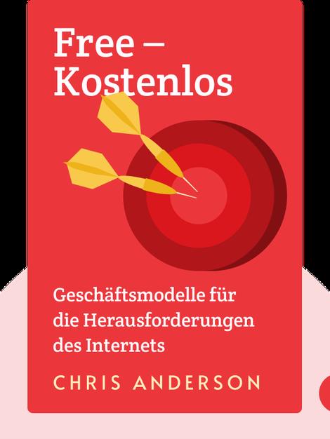 Free – Kostenlos: Geschäftsmodelle für die Herausforderungen des Internets by Chris Anderson