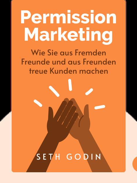 Permission Marketing: Kunden wollen wählen können. Wie Sie aus Fremden Freunde machen und wie Freunde zu treuen Kunden werden by Seth Godin
