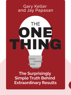 The ONE Thing: The surprisingly simple truth behind extraordinary results von Gary Keller and Jay Papasan