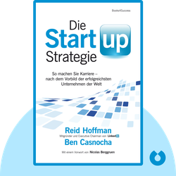 Die Start-up-Strategie: So machen Sie Karriere – nach dem Vorbild der erfolgreichsten Unternehmen der Welt  von Reid Hoffman & Ben Casnocha