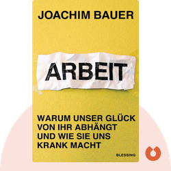 Arbeit: Warum unser Glück von ihr abhängt und wie sie uns krank macht by Joachim Bauer