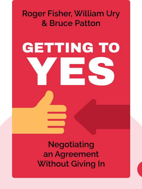 Getting to Yes: Negotiating an Agreement Without Giving In by Roger Fisher, William Ury & Bruce Patton