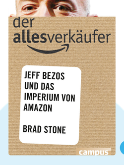 Der Allesverkäufer: Jeff Bezos und das Imperium von Amazon by Brad Stone